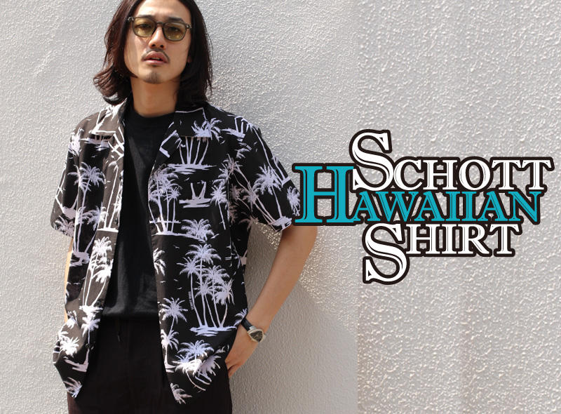 【Schott】今夏大注目のHAWAIIAN SHIRT PRE-ORDER START